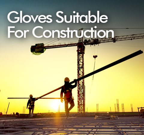 Safety Gloves & Workwear Suitable For The Construction Industry